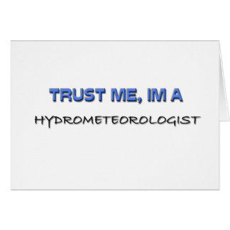 Confíe en que yo es un Hydrometeorologist Felicitación