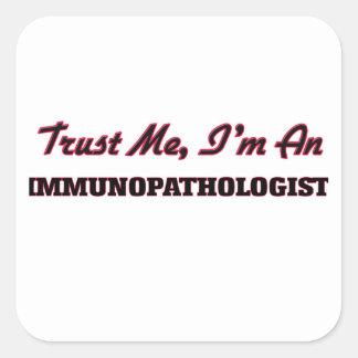 Confíe en que yo es un Immunopathologist Pegatina Cuadrada