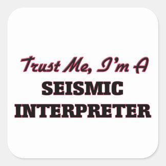 Confíe en que yo es un intérprete sísmico pegatina cuadrada