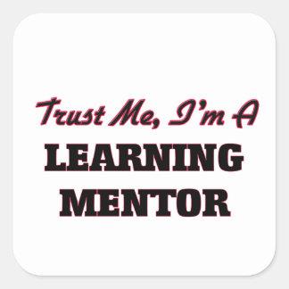 Confíe en que yo es un mentor de aprendizaje calcomania cuadradas personalizada