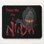 Confíe en que yo es un Ninja Alfombrillas De Ratón