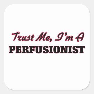 Confíe en que yo es un Perfusionist Pegatina Cuadrada