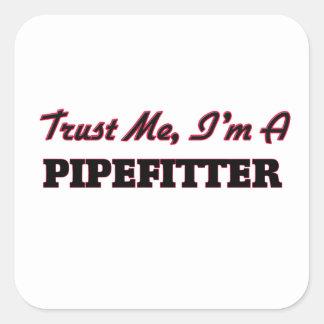 Confíe en que yo es un Pipefitter Pegatina Cuadrada