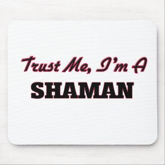Confíe en que yo es un Shaman Alfombrillas De Ratón