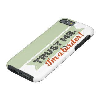 Confíeme en. ¡Soy un Birder! Cinta Funda Resistente iPhone 6