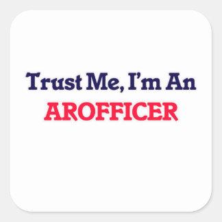 Confíeme en, yo son un Arofficer Pegatina Cuadrada
