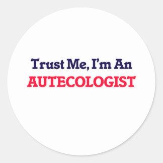 Confíeme en, yo son un Autecologist Pegatina Redonda