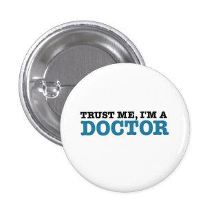 Confíeme en, yo son un doctor pin redondo de 1 pulgada