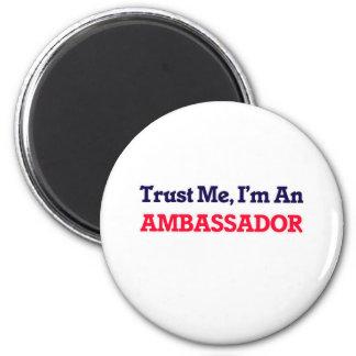 Confíeme en, yo son un embajador imán redondo 5 cm