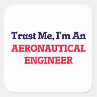 Confíeme en, yo son un ingeniero aeronáutico pegatina cuadrada