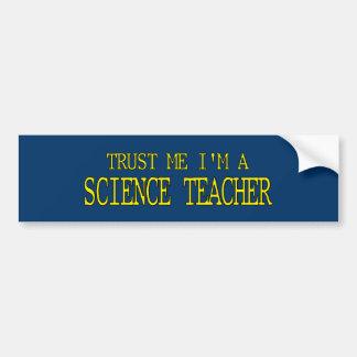 Confíeme en, yo son un profesor de ciencias pegatina para auto