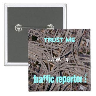 Confíeme en, yo son un reportero del tráfico pin cuadrada 5 cm