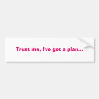 Confíeme en, yo tienen un plan… pegatina de parachoque