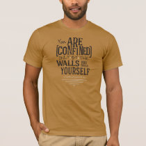 Confined Only by the Walls You Build T-Shirt