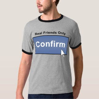 Confirm Real Friends FaceBook T-Shirt