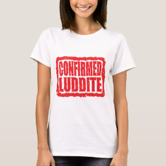 Confirmed Luddite T-Shirt
