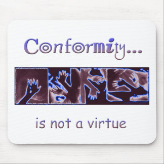 Conformity is not a Virtue Mouse Pad