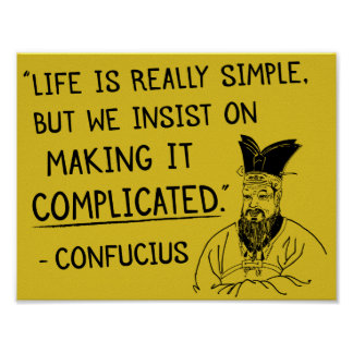 Confucius 'Life is really simple...' quote poster
