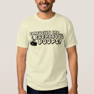 Confucius say... Everybody Poops. T-Shirt