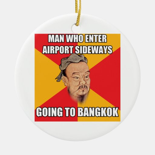 Confucius Say Going to Bangkok Ceramic Ornament