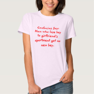 Confucius Say: Man who lose key to girlfriend's... T-Shirt
