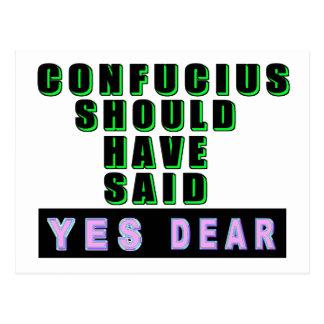 "Confucius Should Have Said ""YES DEAR"" Postcard"