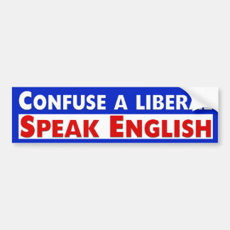 Confuse A Liberal. Speak English Bumper Stickers