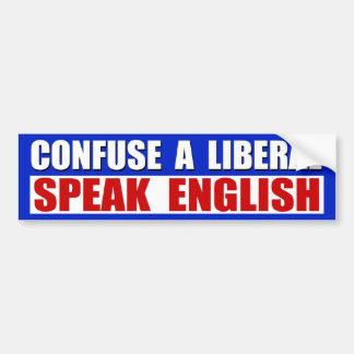 Confuse A Liberal: Speak English! Bumper Stickers