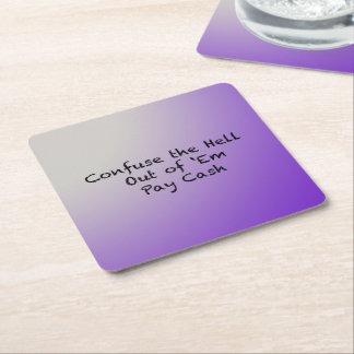 Confuse the hell out of Everybody-Pay Cash Square Paper Coaster