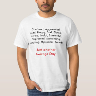 Confused, Aggrevated,  Mad, Happy, Sad, Elated,... T-Shirt