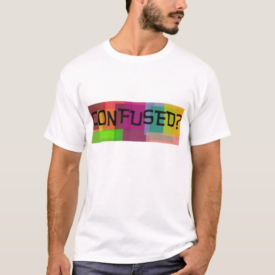 Confused-Confirmed T-Shirt