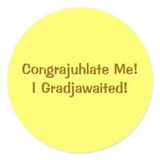 Congrajuhlate Me! I Gradjawaited! sticker
