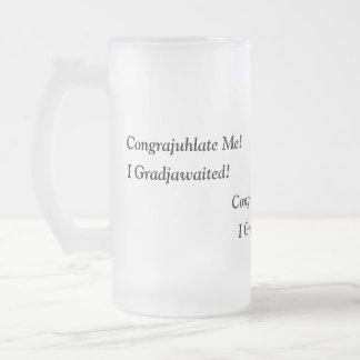 ¡Congrajuhlate yo!  ¡I Gradjawaited! Taza De Cristal