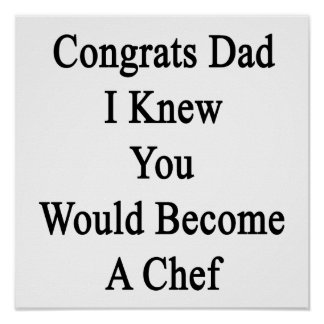 Congrats Dad I Knew You Would Become A Chef Poster