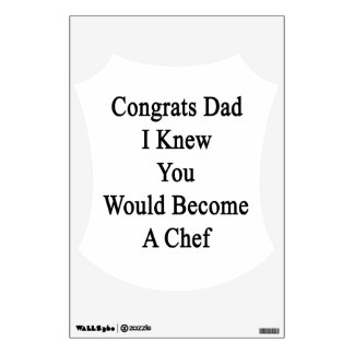 Congrats Dad I Knew You Would Become A Chef Room Graphic