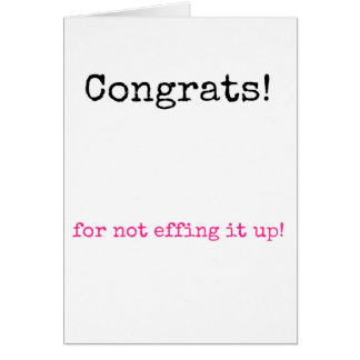 Congrats for not effing it up! greeting card