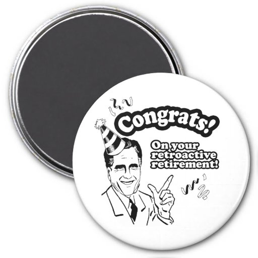 CONGRATS ON YOUR RETROACTIVE RETIREMENT -.png 3 Inch Round Magnet