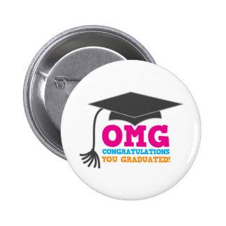 ¡Congratuations de OMG que usted graduó! Pin Redondo De 2 Pulgadas