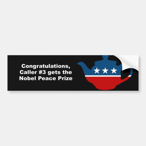 Congratulations caller number 3 gets the nobel pri car bumper sticker