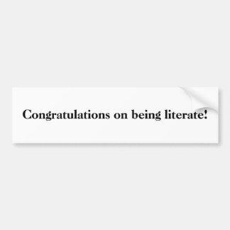 Congratulations on being literate! bumper sticker