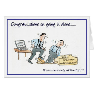 Congratulations on going it alone... cards