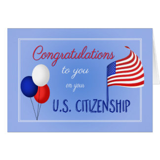 Congratulations US Citizenship US Flag and Balloon Card