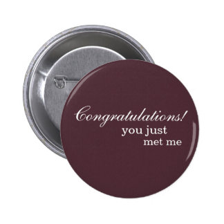 """Congratulations! you just met me"" Buttons"