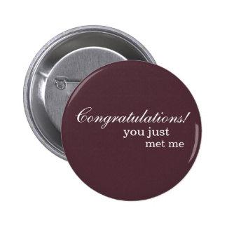 """Congratulations! you just met me"" Pinback Button"