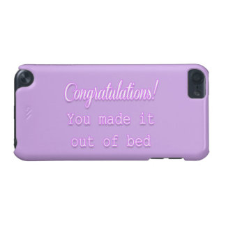 Congratulations! You Made It Out Of Bed iPod Touch (5th Generation) Cover