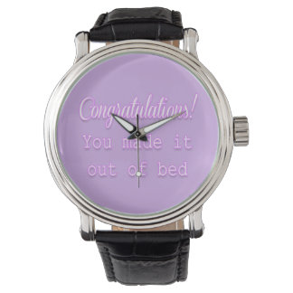 Congratulations! You Made It Out Of Bed Wristwatches