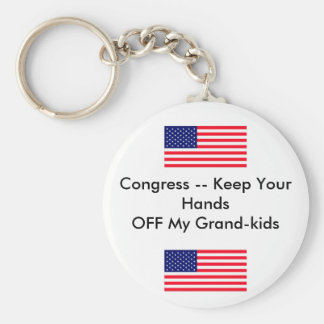 Congress -- Keep Your Hands OFF My Grand-kids Keychain