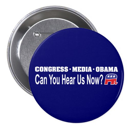 Congress Media Obama Can You Hear Us Now? Button