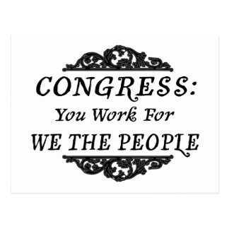 Congress:  You Work for We the People Postcard
