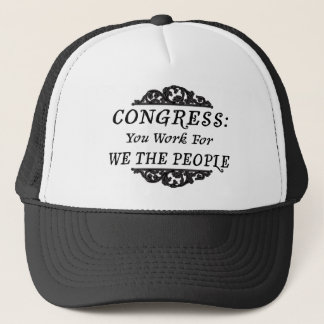 Congress:  You Work for We the People Trucker Hat